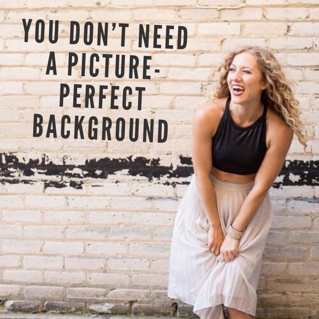 You don't need a picture-perfect background