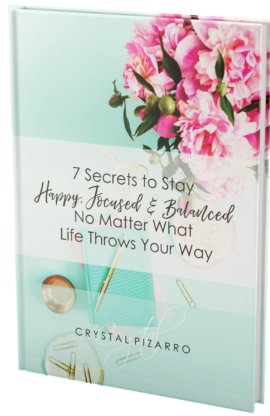 7 Secrets to Stay Happy, Focused & Balanced No Matter What Life Throws Your Way